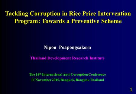 Nipon Poapongsakorn Thailand Development Research Institute The 14 th International Anti-Corruption Conference 11 November 2010, Bangkok, Bangkok Thailand.
