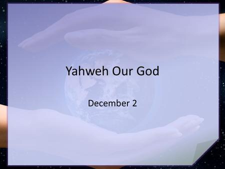 Yahweh Our God December 2. Consider … What did this elderly preacher mean? Still we are able to grasp enough about God to trust Him and follow Him Today.