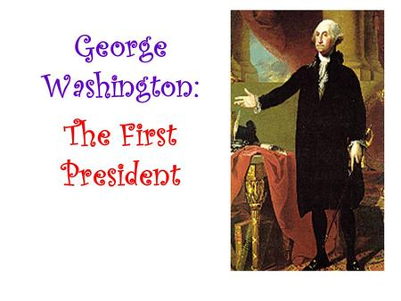 George Washington: The First President. Launching The Nation On April 14, 1789 at Mt. Vernon, George Washington was handed a letter informing him he had.