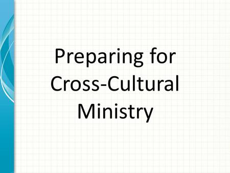 Preparing for Cross-Cultural Ministry. Culture Learned and shared attitudes, values, and ways of behaving of a people.