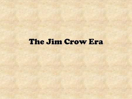 The Jim Crow Era.