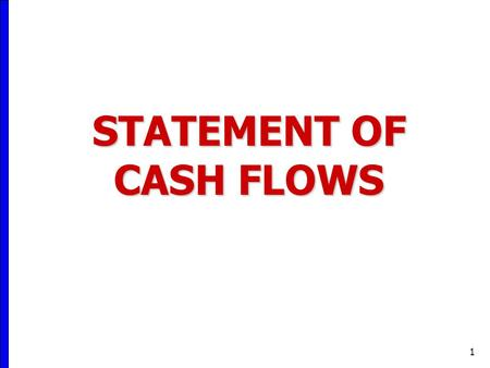 1 STATEMENT OF CASH FLOWS. 2 The Primary Purpose of the Statement of Cash Flows Is...  To provide information about:  cash receipts,  cash payments,