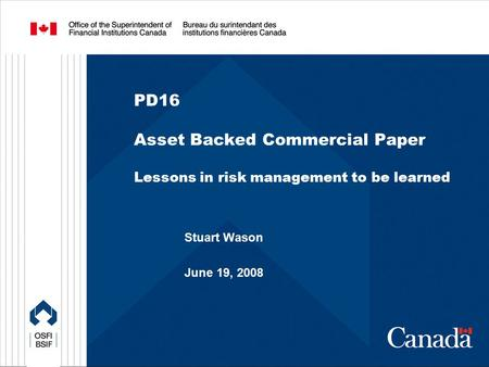 PD16 Asset Backed Commercial Paper Lessons in risk management to be learned Stuart Wason June 19, 2008.