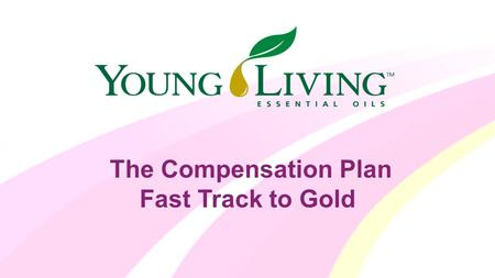 A The Compensation Plan Fast Track to Gold. All compensation plans have numbers and details that can make someone feel perhaps overwhelmed and/or.
