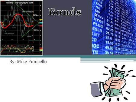 By: Mike Funicello. Bond- an 'IOU' in which an investor agrees to loan money to a company or government in exchange for a predetermined interest rate.