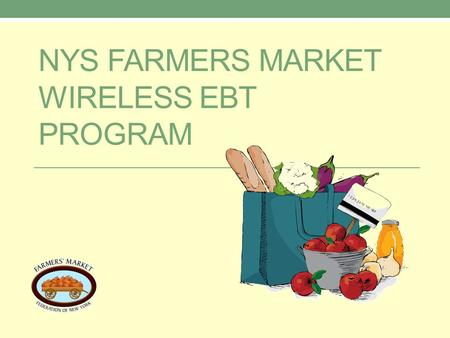 NYS FARMERS MARKET WIRELESS EBT PROGRAM. NYS EBT Program Third Party Processors FIS Verifone v610 terminal Verizon Digital service 24 hour technical support.