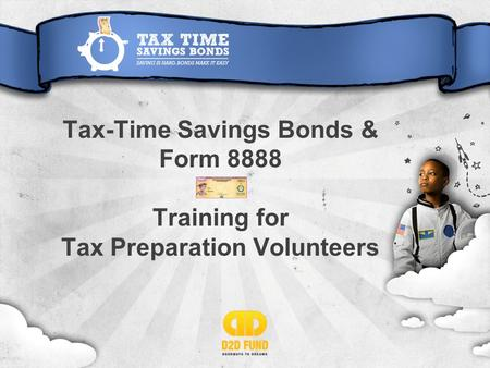 Tax-Time Savings Bonds & Form 8888 Training for Tax Preparation Volunteers.