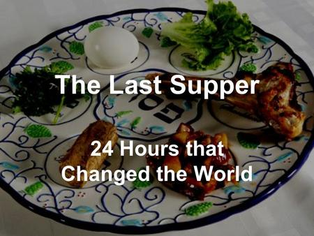 The Last Supper 24 Hours that Changed the World. Luke 22:14-20 (NCV) When the time came, Jesus and the apostles were sitting at the table. He said to.
