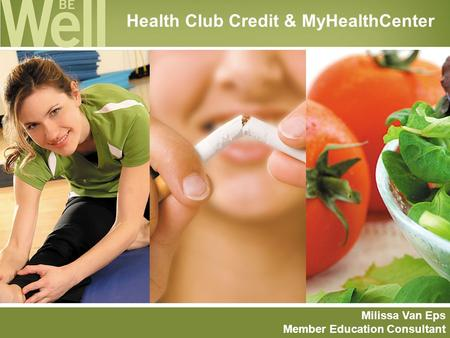 Health Club Credit & MyHealthCenter Milissa Van Eps Member Education Consultant.