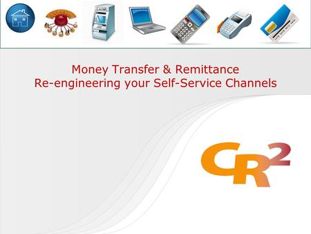 Money Transfer & Remittance Re-engineering your Self-Service Channels.