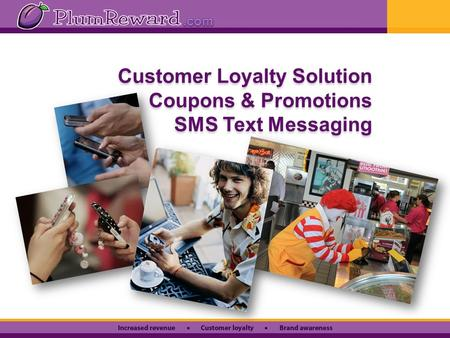 Customer Loyalty Solution Coupons & Promotions SMS Text Messaging Customer Loyalty Solution Coupons & Promotions SMS Text Messaging.