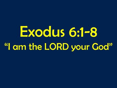 "Exodus 6:1-8 ""I am the LORD your God"". Exodus 5v22-6v8: 5:22 Then Moses turned to the LORD and said, O Lord, why have you done evil to this people? Why."
