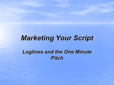 Marketing Your Script Loglines and the One Minute Pitch.