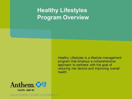 Healthy Lifestyles Program Overview Healthy Lifestyles is a lifestyle management program that employs a comprehensive approach to wellness with the goal.