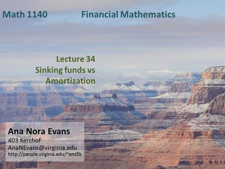 Lecture 34 Sinking funds vs Amortization Ana Nora Evans 403 Kerchof  Math 1140 Financial Mathematics.