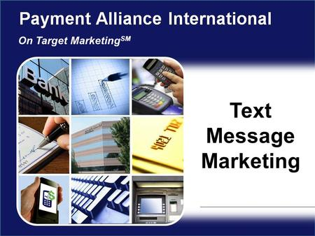 Text Message Marketing On Target Marketing SM. Get a Customer's Attention INSTANTLY! 2 U.S. cell phone users sent roughly 5.1 billion text messages EVERY.