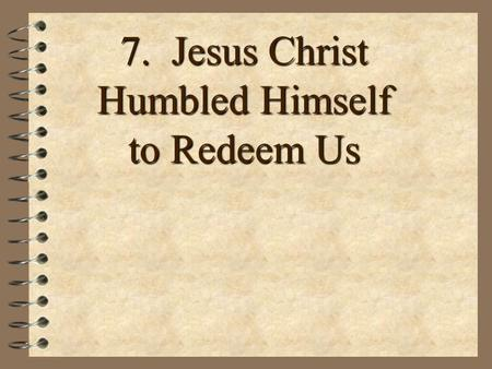 7. Jesus Christ Humbled Himself to Redeem Us Ransom: The price paid to buy someone back.