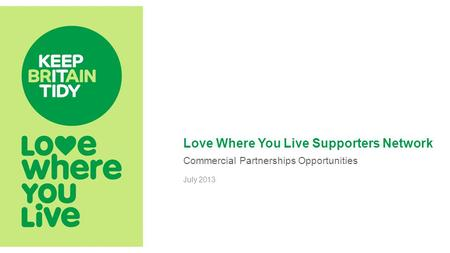 Love Where You Live Supporters Network Commercial Partnerships Opportunities July 2013.