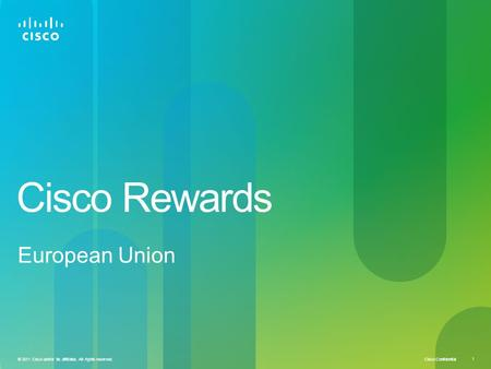 Cisco Confidential 1 © 2011 Cisco and/or its affiliates. All rights reserved. Cisco Rewards European Union.
