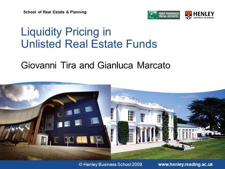 © Henley Business School 2008www.henley.reading.ac.uk School of Real Estate & Planning Liquidity Pricing in Unlisted Real Estate Funds Giovanni Tira and.