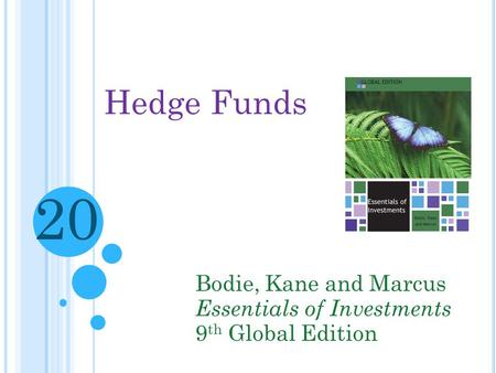 Hedge Funds Bodie, Kane and Marcus Essentials of Investments 9 th Global Edition 20.