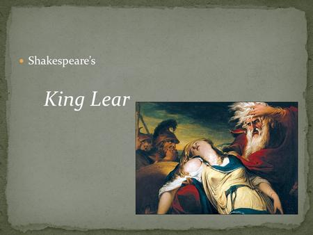 Shakespeare's King Lear. A. Background on the story 1. Pre Christian King of good reputation – -- source was probably Holinshed's Chronicles, a source.