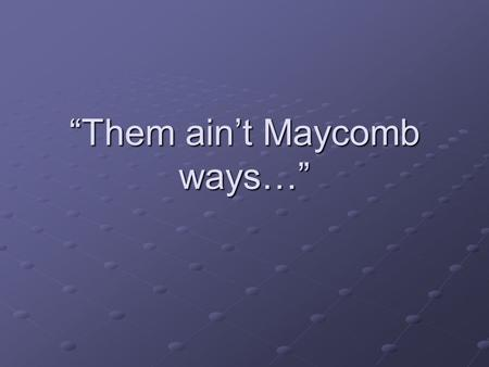 """Them ain't Maycomb ways…"". Journal Entry What do you learn about the culture of Maycomb as you read about Scout's class? List the ""Maycomb Ways"" Compare."