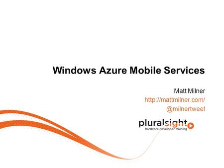 Windows Azure Mobile Services Matt Milner