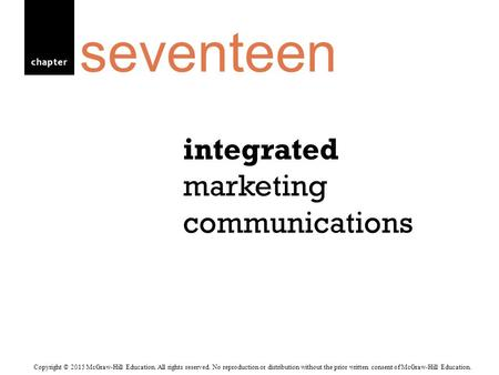 Chapter integrated marketing communications seventeen Copyright © 2015 McGraw-Hill Education. All rights reserved. No reproduction or distribution without.