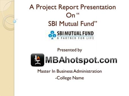 "A Project Report Presentation On "" SBI Mutual Fund"" Presented by Master In Business Administration -College Name."