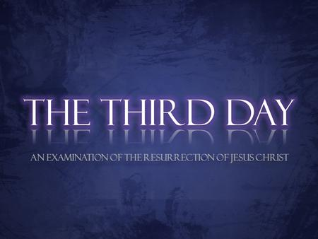 An Examination of the Resurrection of Jesus Christ.