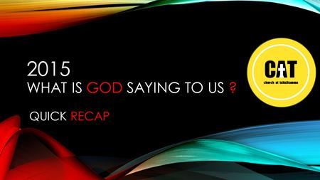 2015 WHAT IS GOD SAYING TO US ? QUICK RECAP. JOHN 3:30 MORE OF JESUS LESS OF ME [RECAP]
