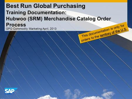 Best Run Global Purchasing Training Documentation: Hubwoo (SRM) Merchandise Catalog Order Process GPO Commodity Marketing April, 2013.