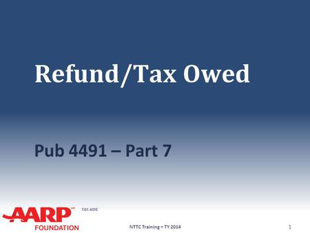 Refund/Tax Owed Pub 4491 – Part 7 NTTC Training – TY 2014.