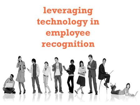 Leveraging technology in employee recognition. One of the most effective practices to recognize employees is leveraging technology to make recognition.
