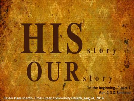 """In the beginning…"" part 1 Gen 1-3 & Selected Pastor Dave Martin, Cross Creek Community Church, Aug 24, 2014."