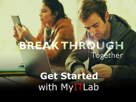 Get Started with MyITLab. The TRUTH is in the numbers…