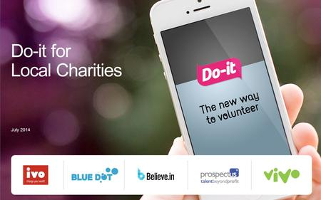 Do-it for Local Charities July 2014. A vision for do-it.org Our vision Build on the reach and legacy of Do-it as the nation's leading site for volunteering.