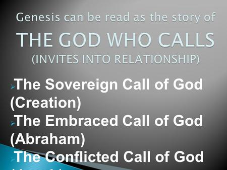  The Sovereign Call of God (Creation)  The Embraced Call of God (Abraham)  The Conflicted Call of God (Jacob)  The Hidden Call of God (Joseph)