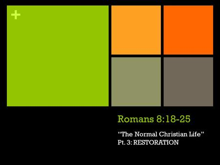 "+ Romans 8:18-25 ""The Normal Christian Life"" Pt. 3: RESTORATION."