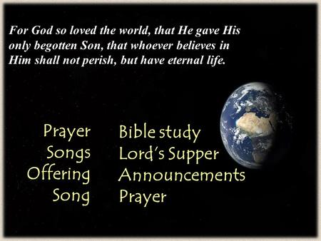 For God so loved the world, that He gave His only begotten Son, that whoever believes in Him shall not perish, but have eternal life. PrayerSongsOfferingSong.