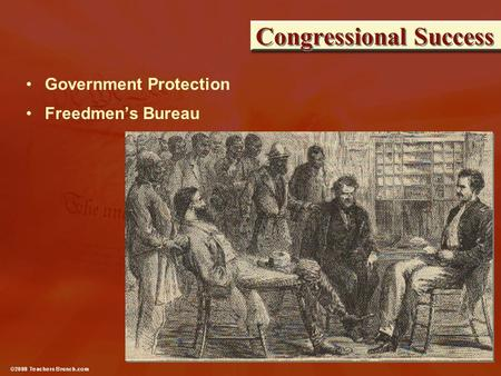 Congressional Success Government Protection Freedmen's Bureau.