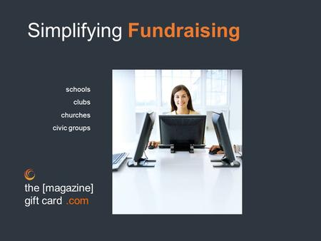 Simplifying Fundraising schools clubs churches civic groups the [magazine] gift card.com.