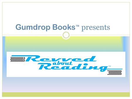 Gumdrop Books ™ presents. Revved about Reading™ is a reading incentive program sponsored by Gumdrop Books™. This pledge-based literacy event has a purpose.