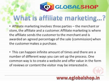 Affiliate marketing involves three parties – the merchant or store, the affiliate and a customer. Affiliate marketing is where the affiliate sends the.