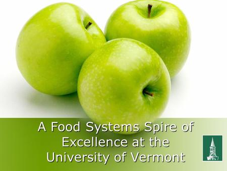 A Food Systems Spire of Excellence at the University of Vermont.