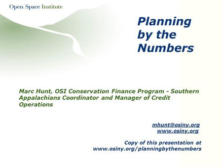 Planning by the Numbers Marc Hunt, OSI Conservation Finance Program - Southern Appalachians Coordinator and Manager of Credit Operations