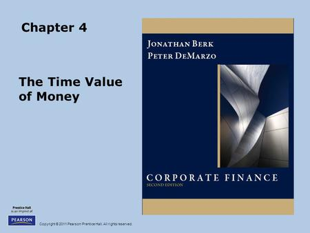 Copyright © 2011 Pearson Prentice Hall. All rights reserved. Chapter 4 The Time Value of Money.