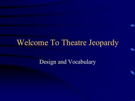 Welcome To Theatre Jeopardy Design and Vocabulary.
