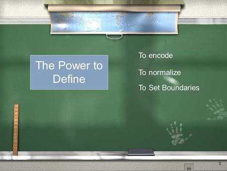 What is this Power? 1 The Power to Define To encode To normalize To Set Boundaries.